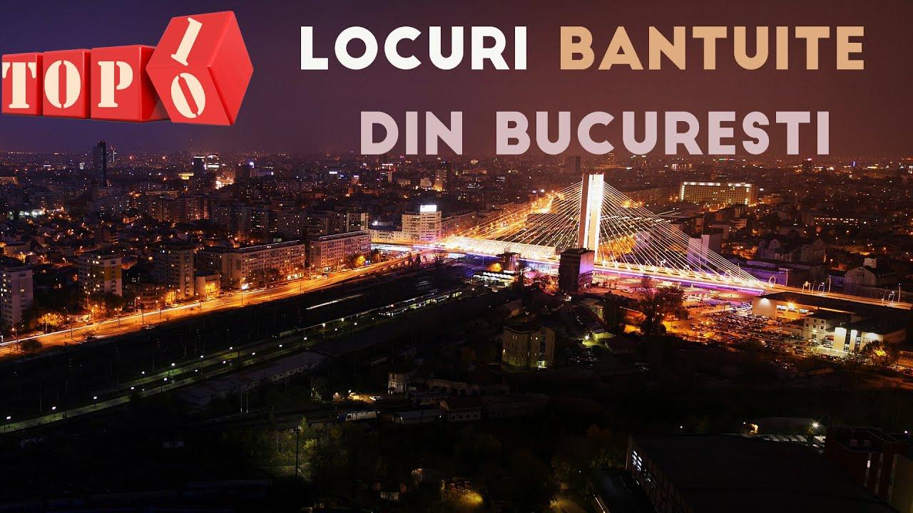 Top 10 locuri bantuite din Bucuresti