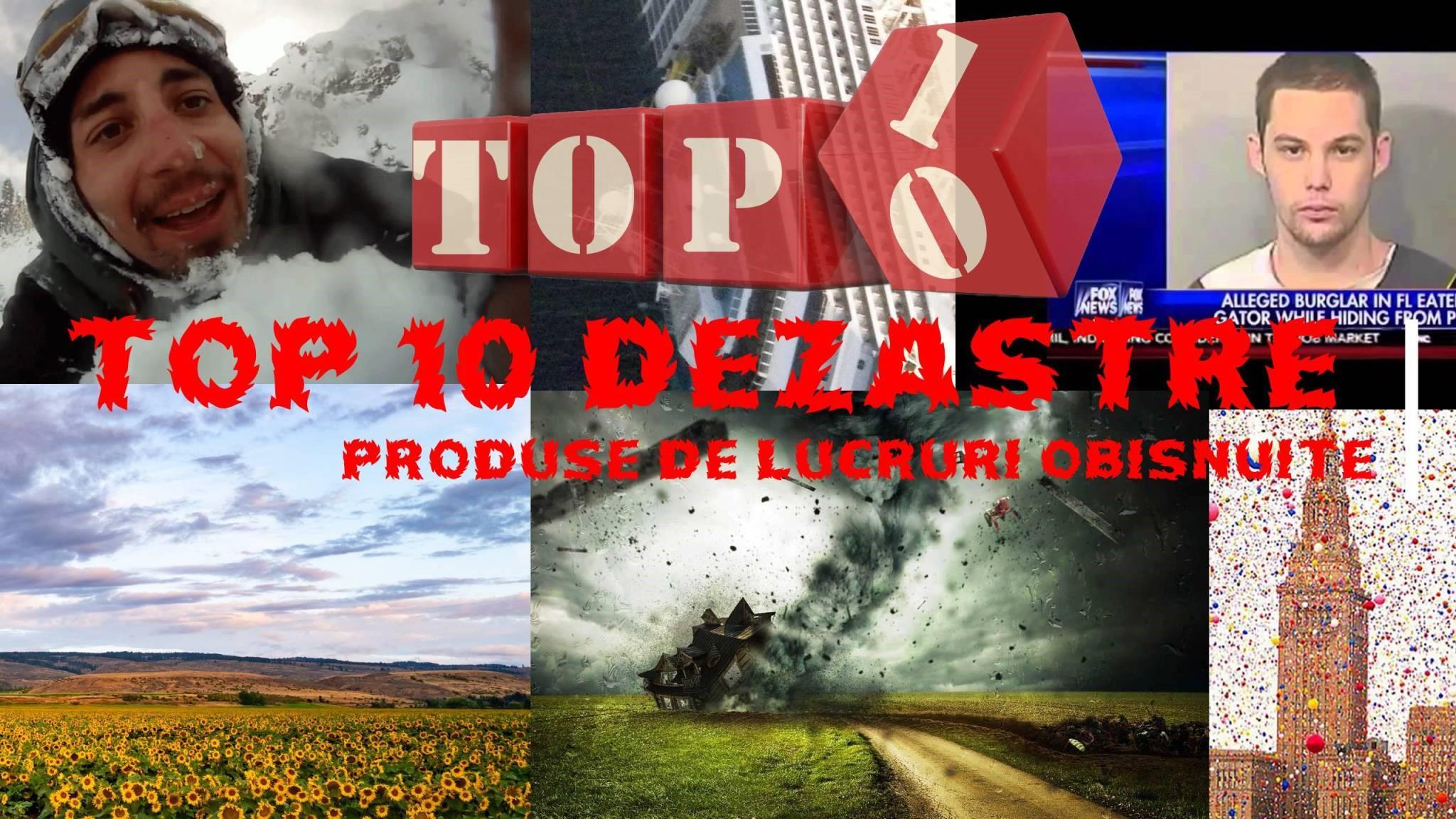 Top 10 Dezastre produse de lucruri obisnuite